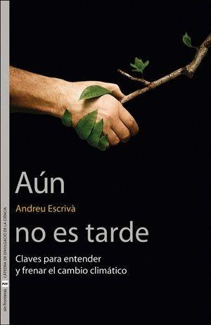 """Portada del libro """"Aún no es tarde, claves para entender y frenar el cambio climático"""" de Andreu Escrivà."""