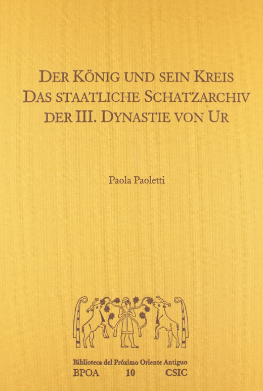 """Portada del libro """"Der Konig Und Sein Kreis Das Staatliche Schatzarchiv der III Dynastie Von Ur""""."""