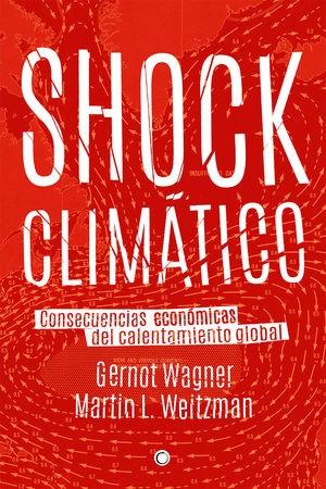 """Portada del libro """"Shock climático, Consecuencias económicas del calentamiento global"""" de Gernot Wagner y Martin L. Weitzman."""