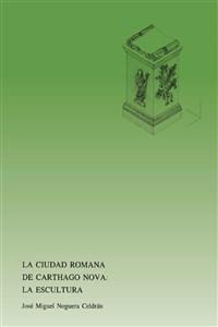 """Portada del libro """"La ciudad romana de Carthago Nova: La escultura"""", publicado por la Universidad de Murcia."""