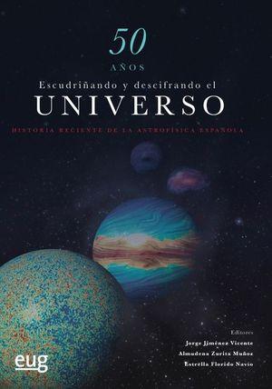 """Portada del libro """"50 años escudriñando y descifrando el universo. Historia reciente de la astrofísica española"""", publicado por la Universidad de Granada."""