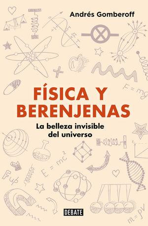 """Portada del libro """"Física y berenjenas. La belleza invisible del universo""""."""