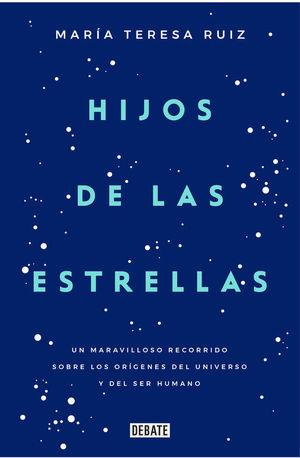 """Portada del libro """"Hijos de las estrellas. Un maravilloso recorrido sobre los orígenes del universo y del ser humano""""."""
