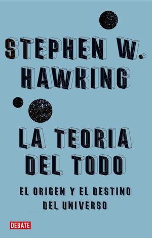 """Portada del libro """"La teoría del todo. El origen y el destino del universo""""."""