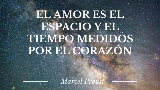 El amor es el espacio y el tiempo medidos por el corazón. Cita de Marcel Proust