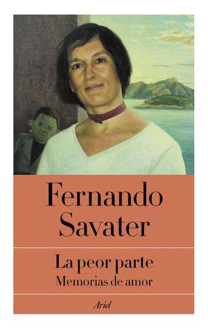Portada del libro La peor parte. Memorias de amor., de Fernando Savater.
