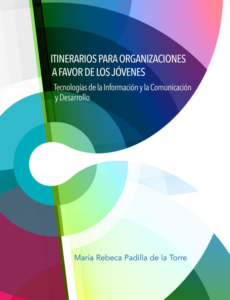 Portada del libro Itinerarios para organizaciones a favor de los jóvenes. Tecnologías de la Información y la Comunicación y Desarrollo, Universidad Autónoma de Aguascalientes, México 2019).