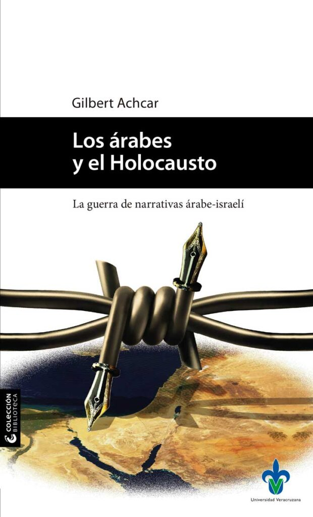 Portada del libro (Achcar, Gilbert, Los árabes y el Holocausto. La guerra de narrativas árabe-israelí, Universidad Veracruzana, México, 2016)