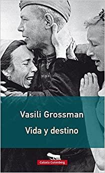Portada del libro (Grossman, Vasili, Vida y destino, Ed. Galaxia Gutemberg, México, 2013)