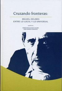 Portada del libro Cruzando fronteras: Miguel Delibes entre lo local y lo universal, publicado por la Universidad de Valladolid