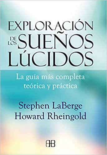 Portada del libro Exploración de lo sueños lúcidos. La guía más completa teórica y práctica de Stephen LaBerge y Howard Rheingold
