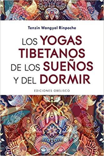 Portada del libro Los Yogas tibetanos de los sueños y del dormir de Tenzin Wangyal Rinpoche