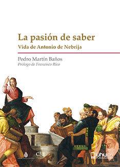 Portada del libro La pasión de saber. Biografía de Antonio Nebrija, publicado por la Universidad de Huelva.