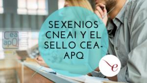 Portada del post de Sexenios CNEAI y el Sello CEA-APQ