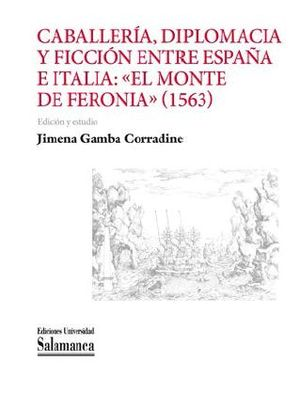 """Cubierta del libro Caballería, diplomacia y ficción entre España e Italia: """"El Monte de Feronía"""" (1563), publicado por la Universidad de Salamanca."""
