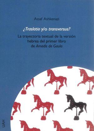 Cubierta del libro Traslatio y/o transversus? La trayectoria textual de la versión hebrea del primer libro de Amadís de Gaula, publicado por la Universidad de Alcalá.