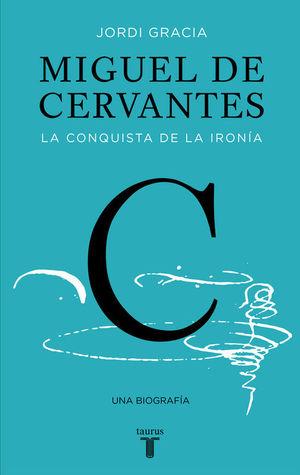 Portada del libro Miguel de Cervantes. La conquista de la ironía.