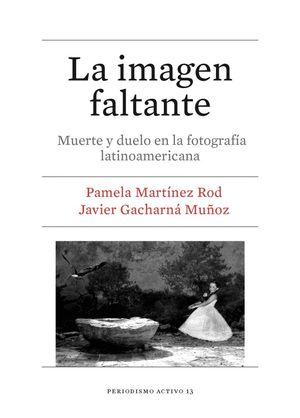 Cubierta del libro el libro La imagen faltante. Muerte y duelo en la fotografía latinoamericana, publicado por la Universitat de Barcelona