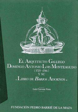 EL ARQUITECTO GALLEGO DOMINGO ANTONIO LOIS MONTEAGUDO (1723-1786) Y SU