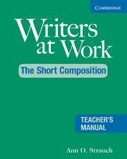 WRITERS AT WORK THE SHORT COMPOSITION TEACHER´S MANUAL 2ND EDITION