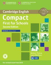 COMPACT FIRST FOR SCHOOLS WORKBOOK WITHOUT ANSWERS WITH AUDIO 2ND EDITION