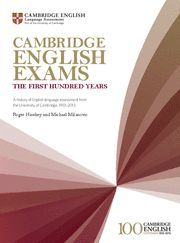 CAMBRIDGE ENGLISH EXAMS - THE FIRST HUNDRED YEARS