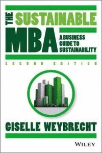 THE SUSTAINABLE MBA & 8211, THE MANAGER& 8242,S GUIDE TO GREEN  BUSINESS SECOND