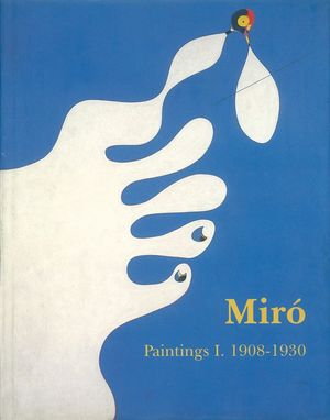 MIRÓ. CATALOGUE RAISONNÉ. PAINTINGS VOL I: 1908-1930