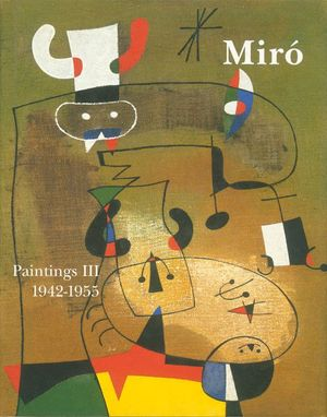 MIRÓ. CATALOGUE RAISONNÉ. PAINTINGS VOL III: 1942-1957