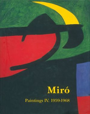 MIRÓ. CATALOGUE RAISONNÉ. PAINTINGS VOL IV: 1959-1968