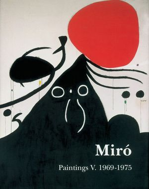 MIRÓ. CATALOGUE RAISONNÉ. PAINTINGS VOL V: 1969-1975