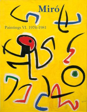 MIRÓ. CATALOGUE RAISONNÉ. PAINTINGS VOL VI: 1976-1981