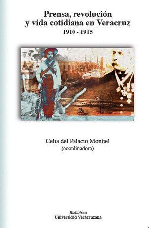PRENSA, REVOLUCIÓN Y VIDA COTIDIANA EN VERACRUZ, 1910-1915