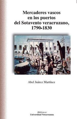MERCADERES VASCOS EN LOS PUERTOS DEL SOTAVENTO VERACRUZANO, 1790-1830