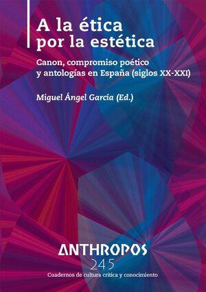 A LA ÉTICA POR LA ESTÉTICA CANON, COMPROMISO POÉTICO Y ANTOLOGÍAS EN ESPAÑA (SIGLOS XX-