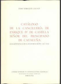CATÁLOGO DE LA CANCILLERÍA DE ENRIQUE IV DE CASTILLA, SEÑOR DEL PRINCIPADO DE CATALUÑA