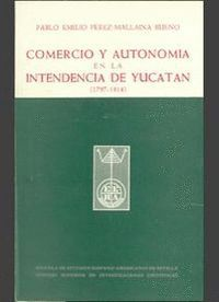 COMERCIO Y AUTONOMÍA EN LA INTENDENCIA DE YUCATÁN (1797-1814)