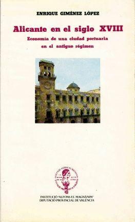 ALICANTE EN EL SIGLO XVIII: ECONOMÍA DE UNA CIUDAD PORTUARIA EN EL ANTIGUO RÉGIMEN