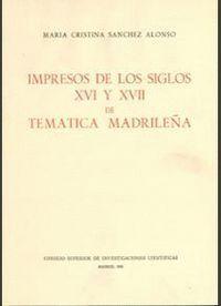 IMPRESOS DE LOS SIGLOS XVI Y XVII DE TEMÁTICA MADRILEÑA