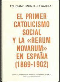 EL PRIMER CATOLICISMO SOCIAL Y LA RERUM NOVARUM EN ESPAÑA (1889-1902)
