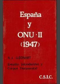 ESPAÑA Y ONU. LA CUESTIÓN ESPAÑOLA. TOMO II (1947). ESTUDIO INTRODUCTIVO Y CORPUS DOCUMENTAL