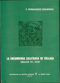 LA ENCOMIENDA CALATRAVA DE VÁLLAGA, SIGLOS XV-XVIII