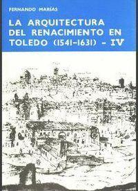 LA ARQUITECTURA DEL RENACIMIENTO EN TOLEDO (1541-1631). TOMO IV