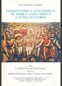 CONSTITUCIONES Y LEYES POLÍTICAS DE AMÉRICA LATINA, FILIPINAS Y GUINEA ECUATORIAL. TOMO I/1. LA EXPE