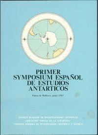 PRIMER SYMPOSIUM ESPAÑOL DE ESTUDIOS ANTÁRTICOS