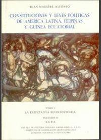 CONSTITUCIONES Y LEYES POLÍTICAS DE AMÉRICA LATINA, FILIPINAS Y GUINEA ECUATORIAL. TOMO I/2. LA EXPE