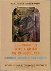 LA FRONTERA AMB L´ISLAM EN EL SEGLE XIV, CRISTIANS I SARRAÏNS AL PAÍS VALENCIÀ