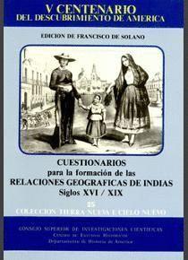 CUESTIONARIO PARA LA FORMACIÓN DE LAS RELACIONES GEOGRÁFICAS DE INDIAS (SIGLOS XVI-XIX)