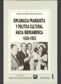 DIPLOMACIA FRANQUISTA Y POLÍTICA CULTURAL HACIA IBEROAMÉRICA (1939-1953)