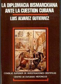 LA DIPLOMACIA BISMARCKIANA ANTE LA CUESTIÓN CUBANA (1868-1874)